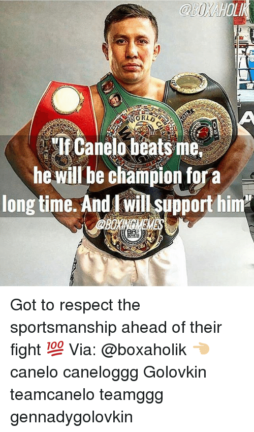 beats-me: LI  ORLD OE  el Canelo beats me,  he will be champion fora  long time. And l will support him Got to respect the sportsmanship ahead of their fight 💯 Via: @boxaholik 👈🏼 canelo caneloggg Golovkin teamcanelo teamggg gennadygolovkin