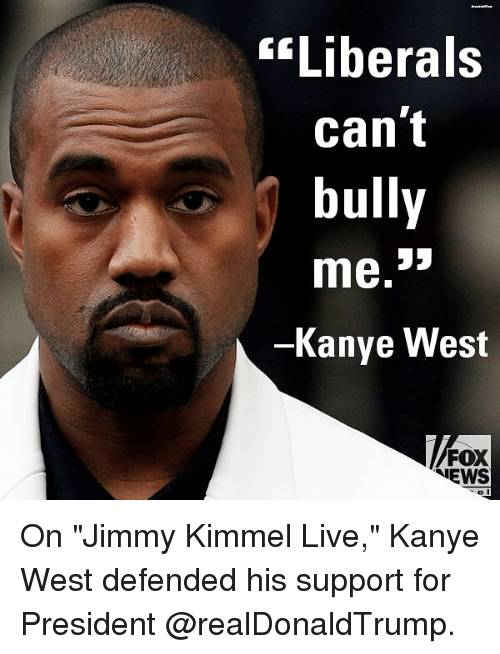 "Jimmy Kimmel: ""Liberals  can't  bully  Kanye West  FOX  NEWS On ""Jimmy Kimmel Live,"" Kanye West defended his support for President @realDonaldTrump."