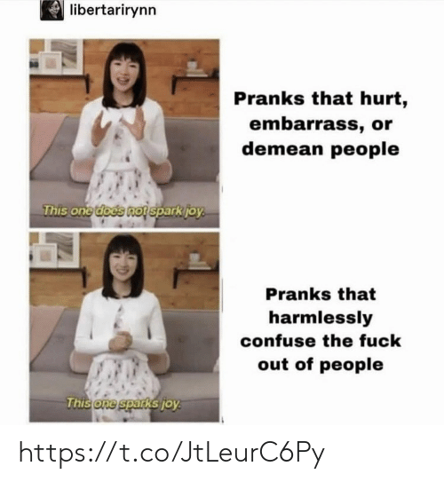 That Hurt: libertarirynn  Pranks that hurt,  embarrass, or  demean people  This onetd  oes nofsparkio  Pranks that  harmlessly  confuse the fuck  out of people  one spar  KSTO https://t.co/JtLeurC6Py