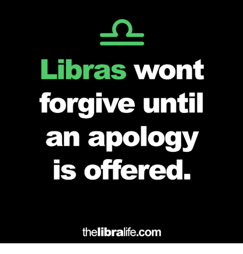 Astrology Memes: Libras wont  forgive until  an apology  is offered.  thelibralife.com