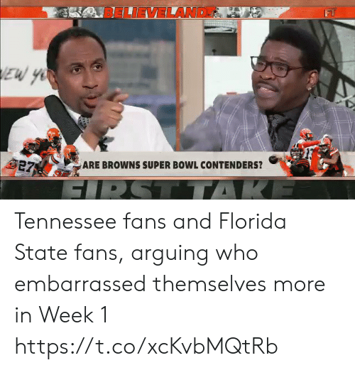 Sports, Super Bowl, and Yo: LIEVELAND  EW YO  27  ARE BROWNS SUPER BOWL CONTENDERS?  R  GIRST TTAKE Tennessee fans and Florida State fans, arguing who embarrassed themselves more in Week 1 https://t.co/xcKvbMQtRb