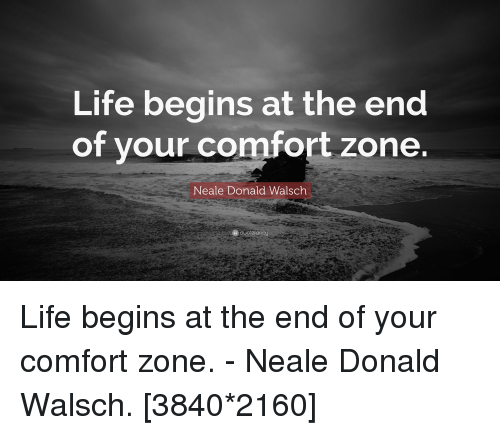 Life, QuotesPorn, and Neale Donald Walsch: Life begins at the end  of vour comfort zone  Neale Donald Walsch  quotefancy