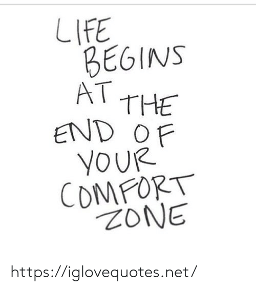 Life, Net, and Href: LIFE  BEGINS  AT  THE  END OF  YOUR  COMPORT  NOZ https://iglovequotes.net/