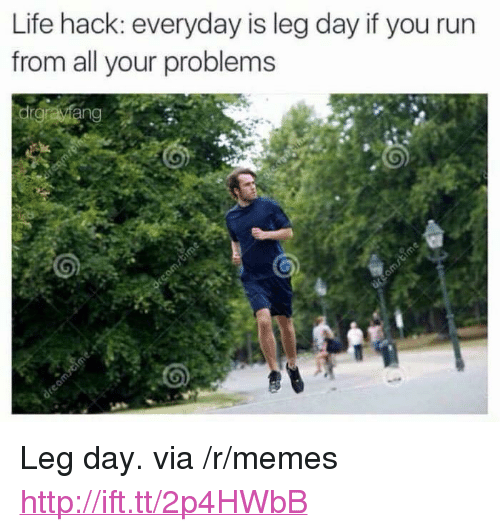 Life Hack Everyday Is Leg Day If You Run From All Your Problems P
