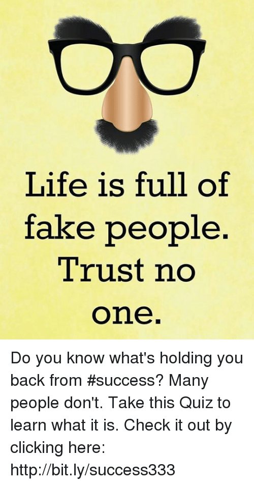 Life Is Full Of Fake People Trust No One Do You Know Whats Holding