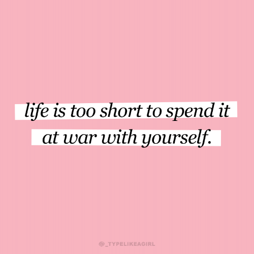 Life, Too Short, and War: life is too short to spend it  at war with yourself.  @_TYPELIKEAGIRL