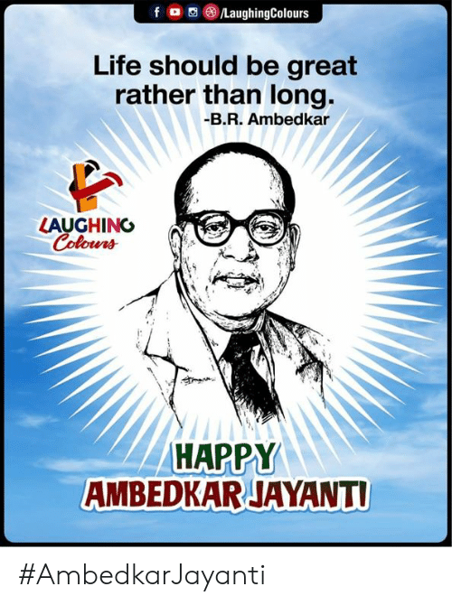 Life, Happy, and Indianpeoplefacebook: Life should be great  rather than long.  B.R. Ambedkar  LAUGHING  HAPPY  AMBEDKAR JAYANTI #AmbedkarJayanti