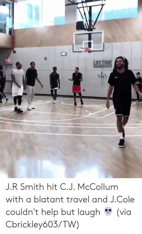 J R Smith: LIFE TIME  skv J.R Smith hit C.J. McCollum with a blatant travel and J.Cole couldn't help but laugh 💀  (via Cbrickley603/TW)