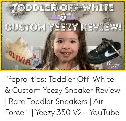 Air Force: lifepro-tips: Toddler Off-White & Custom Yeezy Sneaker Review | Rare Toddler Sneakers | Air Force 1 | Yeezy 350 V2 - YouTube