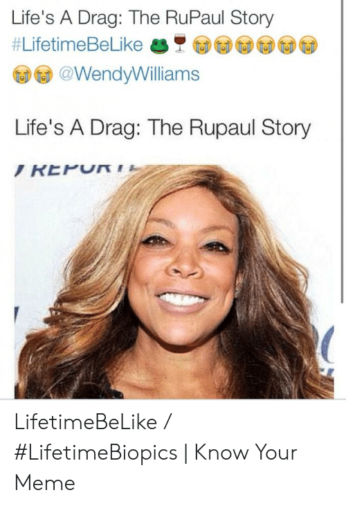 Lifetimebelike: Life's A Drag: The RuPaul Story  #LifetimeBeLike美 圓圓圓圓  @WendyWilliams  Life's A Drag: The Rupaul Story LifetimeBeLike / #LifetimeBiopics | Know Your Meme