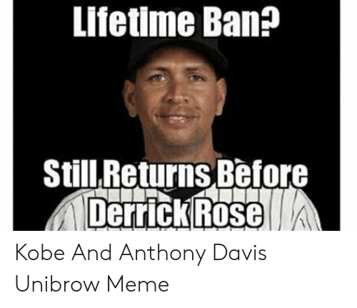 Davis Unibrow: Lifetime Ban?  Still Returns Before  Derrick Ros Kobe And Anthony Davis Unibrow Meme