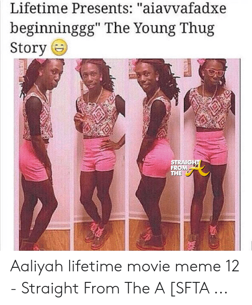 """Aaliyah Lifetime: Lifetime Presents: """"aiavvafadxe  beginninggg"""" The Young Thug  Story (  STRAIGH  FROM Aaliyah lifetime movie meme 12 - Straight From The A [SFTA ..."""