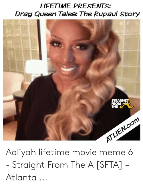 Aaliyah Lifetime: LIFETIME PRESENTS:  Drag Queen Tales: The Rupaul Story  STRAIC  FROM  THE Aaliyah lifetime movie meme 6 - Straight From The A [SFTA] – Atlanta ...