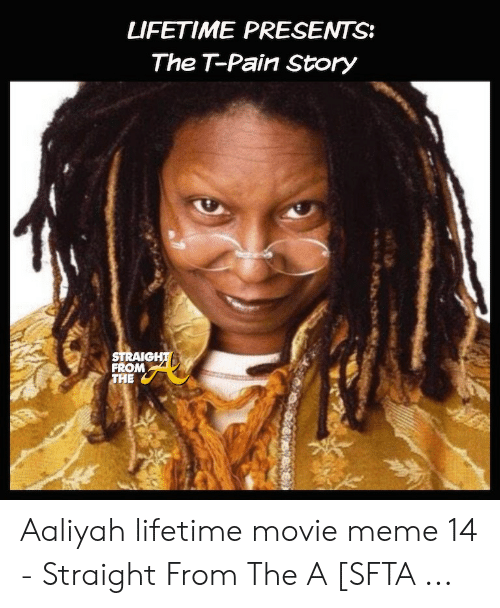Aaliyah Lifetime: LIFETIME PRESENTS:  The T-Pain Story  STRAIGHT  FROM  THE Aaliyah lifetime movie meme 14 - Straight From The A [SFTA ...