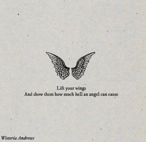 Angel, Wings, and How: Lift your wings  And show them how much hel1  an angel can cause  Wisteria Andrews
