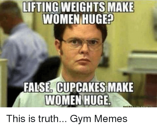 This Is Truth: LIFTING WEIGHTS MAKE  WOMEN HUGE  FALSE, CUPCAKES MAKE  WOMEN HUGE This is truth... 