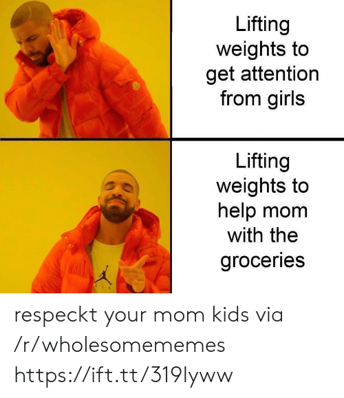 Girls, Help, and Kids: Lifting  weights to  get attention  from girls  Lifting  weights to  help mom  with the  groceries respeckt your mom kids via /r/wholesomememes https://ift.tt/319Iyww