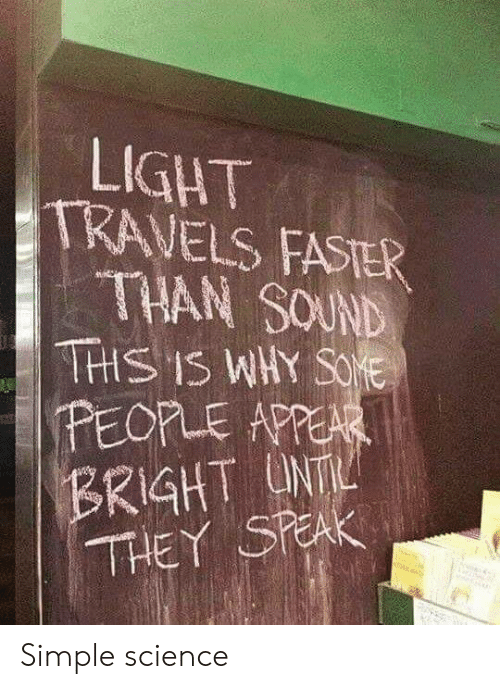 appear: LIGHT  TRAVELS FASTER  THAN SOUND  THS IS WHY SOE  PEOPLE APPEAR  BRIGHT UNT  THEY SPEAK Simple science