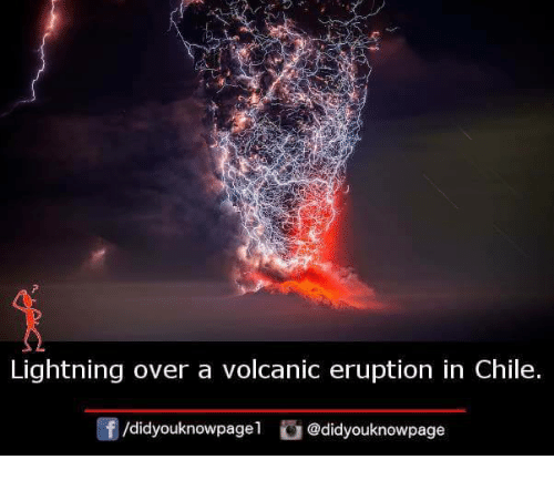 Eruption: Lightning over a volcanic eruption in Chile.  f/didyouknowpagel@didyouknowpage