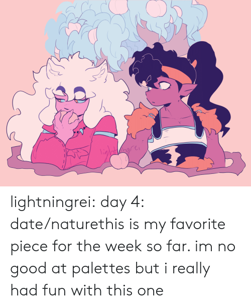 Day 4: lightningrei:  day 4: date/naturethis is my favorite piece for the week so far. im no good at palettes but i really had fun with this one
