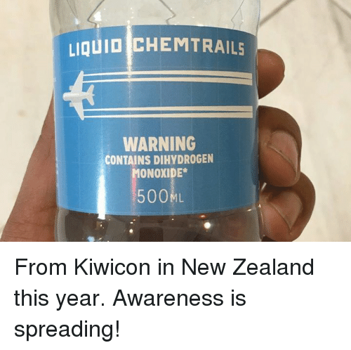 chemtrails: LIgUID CHEMTRAILS  WARNING  CONTAINS DIHYDROGEN  ONOXIDE  500 ML From Kiwicon in New Zealand this year. Awareness is spreading!