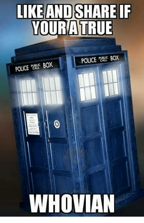 police box: LIKE AND SHARE IF  OUR ATRUE  POLICE BOX  POLICE CALL  BOX  WHOVIAN
