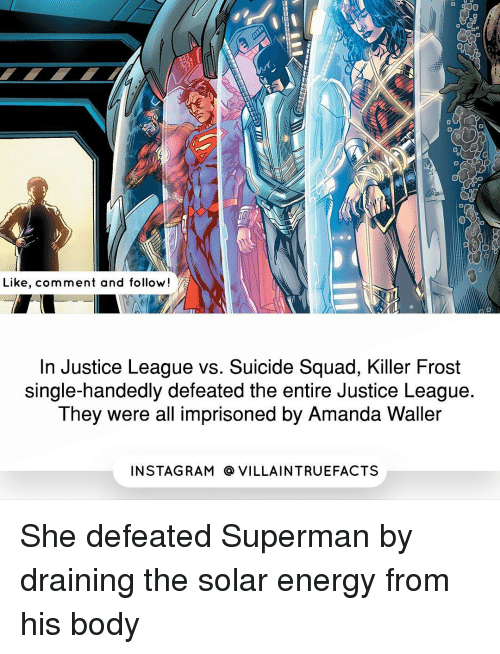 Single Handingly: Like, comment and follow  In Justice League vs. Suicide Squad, Killer Frost  single-handedly defeated the entire Justice League  They were all imprisoned by Amanda Waller  IN STAG RAM O VILLAINTRUEFACTS She defeated Superman by draining the solar energy from his body