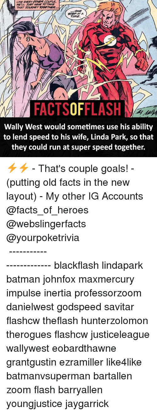 inertia: LIKE EVERY OTHER CaPLE  WELL HAVE TOTAKE  THAT JorKONEY TOGETHER  STE ATA  TIME.  FACTSOFFLASH  Wally West would sometimes use his ability  to lend speed to his wife, Linda Park, so that  they could run at super speed together. ⚡️⚡️ - That's couple goals! - (putting old facts in the new layout) - My other IG Accounts @facts_of_heroes @webslingerfacts @yourpoketrivia ⠀⠀⠀⠀⠀⠀⠀⠀⠀⠀⠀⠀⠀⠀⠀⠀⠀⠀⠀⠀⠀⠀⠀⠀⠀⠀⠀⠀⠀⠀⠀⠀⠀⠀ ⠀⠀------------------------ blackflash lindapark batman johnfox maxmercury impulse inertia professorzoom danielwest godspeed savitar flashcw theflash hunterzolomon therogues flashcw justiceleague wallywest eobardthawne grantgustin ezramiller like4like batmanvsuperman bartallen zoom flash barryallen youngjustice jaygarrick