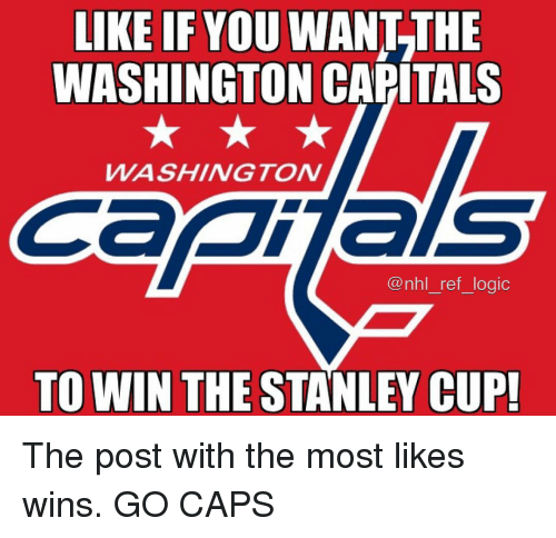 stanley cup: LIKE IF YOU WANT THE  WASHINGTON CAPITALS  WASHINGTON  Tals  @nhl_ref_logic  TO WIN THE STANLEY CUP! The post with the most likes wins. GO CAPS
