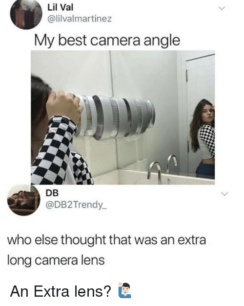 Best, Camera, and Thought: Lil Val  @lilvalmartinez  My best camera angle  DB  @DB2Trendy_  who else thought that was an extra  long camera lens An Extra lens? 🙋🏻♂️