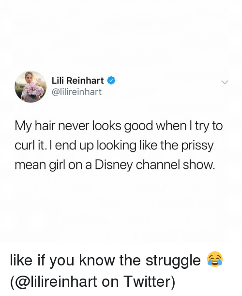 Reinhart: Lili Reinhart  alilireinhart  My hair never looks good when l try to  curl it. l end up looking like the prissy  mean girl on a Disney channel show. like if you know the struggle 😂 (@lilireinhart on Twitter)