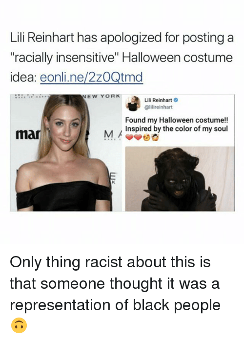 """Lili Reinhart: Lili Reinhart has apologized for postinga  racially insensitive"""" Halloween costume  idea: eonli.ne/2zOQtmd  E W YORKLili Reinharto  @lilireinhart  Found my Halloween costume!!  Inspired by the color of my soul  mar Only thing racist about this is that someone thought it was a representation of black people 🙃"""