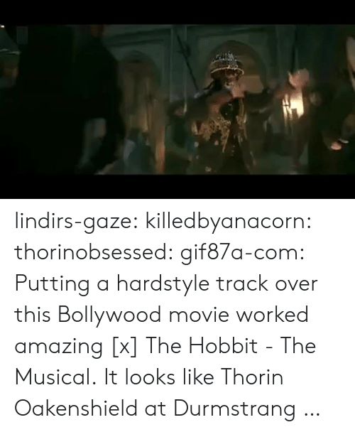gaze: lindirs-gaze: killedbyanacorn:  thorinobsessed:  gif87a-com: Putting a hardstyle track over this Bollywood movie worked amazing [x] The Hobbit - The Musical.  It looks like Thorin Oakenshield at Durmstrang …