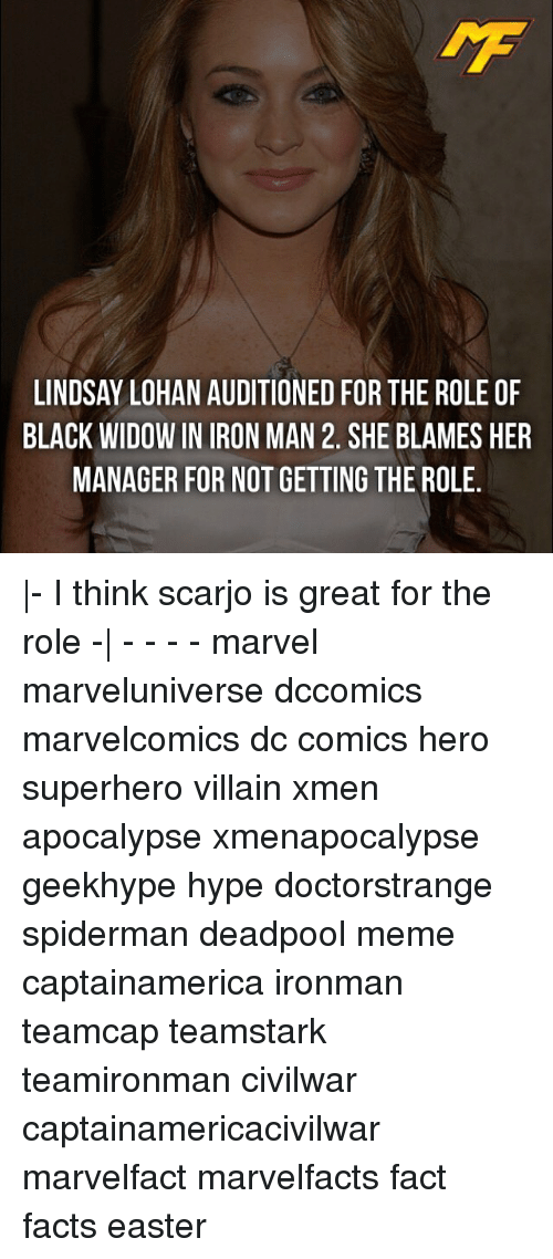 Easter, Facts, and Hype: LINDSAY LOHAN AUDITIONED FOR THE ROLE OF  BLACK WIDOWIN IRON MAN 2. SHE BLAMES HER  MANAGER FOR NOTGETTING THE ROLE |- I think scarjo is great for the role -| - - - - marvel marveluniverse dccomics marvelcomics dc comics hero superhero villain xmen apocalypse xmenapocalypse geekhype hype doctorstrange spiderman deadpool meme captainamerica ironman teamcap teamstark teamironman civilwar captainamericacivilwar marvelfact marvelfacts fact facts easter