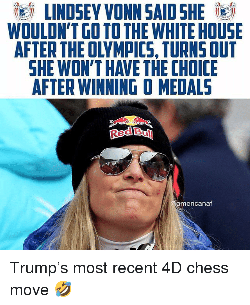 americana: LINDSEY VONN SAID SHE  WOULDN'T GO TO THE WHITE HOUSE  AFTER THE OLYMPICS, TURNS OUT  SHE WON'T HAVE THE CHOICE  AFTER WINNING O MEDALS  ed Bull  americana Trump's most recent 4D chess move 🤣