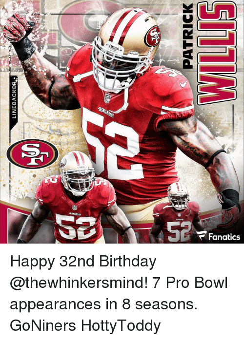 patrick willis: LINEBACKER  PATRICK  WILLIS Happy 32nd Birthday @thewhinkersmind! 7 Pro Bowl appearances in 8 seasons. GoNiners HottyToddy