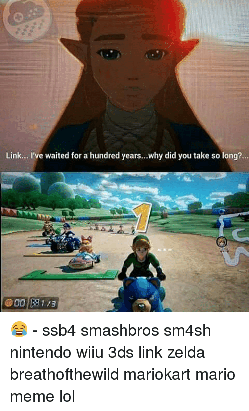 wiiu: Link... I've waited for a hundred years...why did you take so long?...  000 1/2 😂 - ssb4 smashbros sm4sh nintendo wiiu 3ds link zelda breathofthewild mariokart mario meme lol