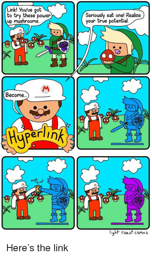 oot: Link! You've oot  to try these power  up mushrooms  Seriously eat onel Realize)  your true potential  02  Become...  erlink2  Fi  liąht roast comics Here's the link