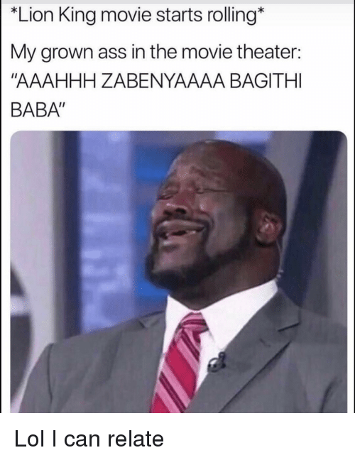 """Ass, Funny, and Lol: """"Lion King movie starts rolling*  My grown ass in the movie theater:  """"AAAHHH ZABENYAAAA BAGITHI  BABA"""" Lol I can relate"""