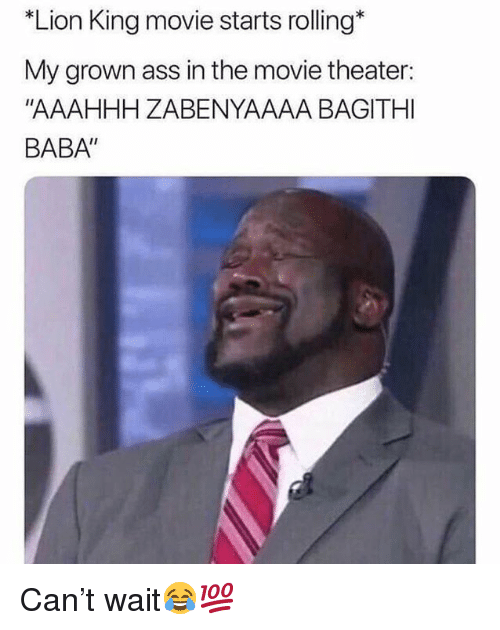 """Ass, Baba, and Lion: """"Lion King movie starts rolling*  My grown ass in the movie theater:  """"AAAHHH ZABENYAAAA BAGITHI  BABA"""" Can't wait😂💯"""