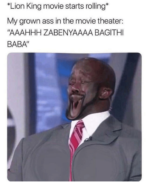 """Baba: Lion King movie starts rolling*  My grown ass in the movie theater:  """"AAAHHH ZABENYAAAA BAGITHI  BABA"""""""