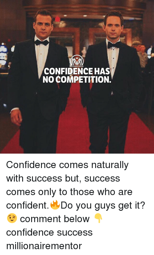 Confidence, Memes, and Success: LIONAIRE MENTOR  CONFIDENCE HAS  NO COMPETITION. Confidence comes naturally with success but, success comes only to those who are confident.🔥Do you guys get it?😉 comment below 👇 confidence success millionairementor