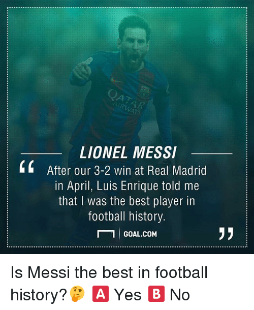 luis enrique: LIONEL MESSI  4 After our 3-2 win at Real Madrid  in April, Luis Enrique told me  that was the best player in  football history.  N 1 I GOAL.COM Is Messi the best in football history?🤔 🅰️ Yes 🅱️ No