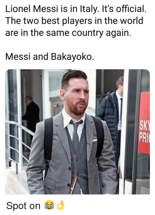 Memes, Lionel Messi, and Best: Lionel Messi is in Italy. It's official  The two best players in the world  are in the same country again.  Messi and Bakayoko.  SA  PRI Spot on 😂👌