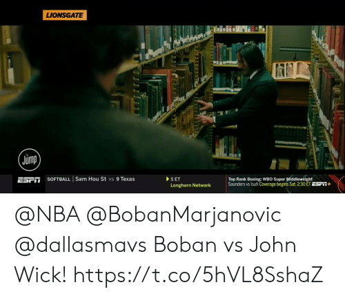 Boxing, John Wick, and Memes: LIONSGATE  Jump  SOFTBALL | Sam Hou St vs 9 Texas  ESFİI  Top Rank Boxing: WBO Super Middleweight  Saunders vs sufi Coverage begins Sat. 2:30 ET ESPǐ  Longhorn Network @NBA @BobanMarjanovic @dallasmavs Boban vs John Wick!  https://t.co/5hVL8SshaZ