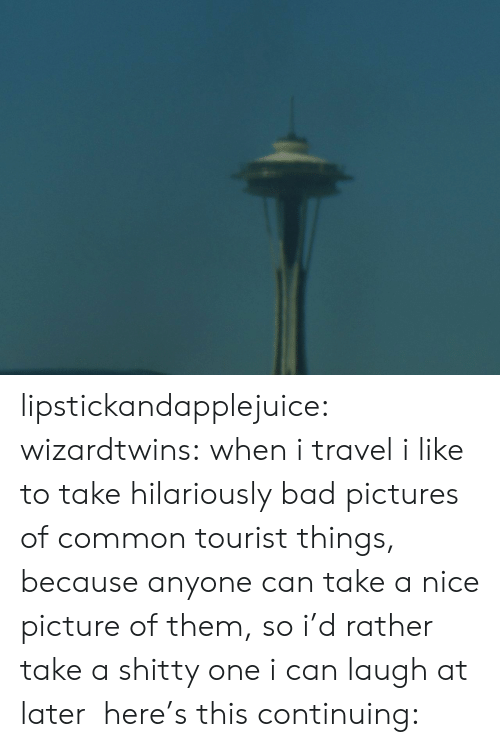 Bad, Tumblr, and Blog: lipstickandapplejuice: wizardtwins:  when i travel i like to take hilariously bad pictures of common tourist things, because anyone can take a nice picture of them, so i'd rather take a shitty one i can laugh at later  here's this  continuing:
