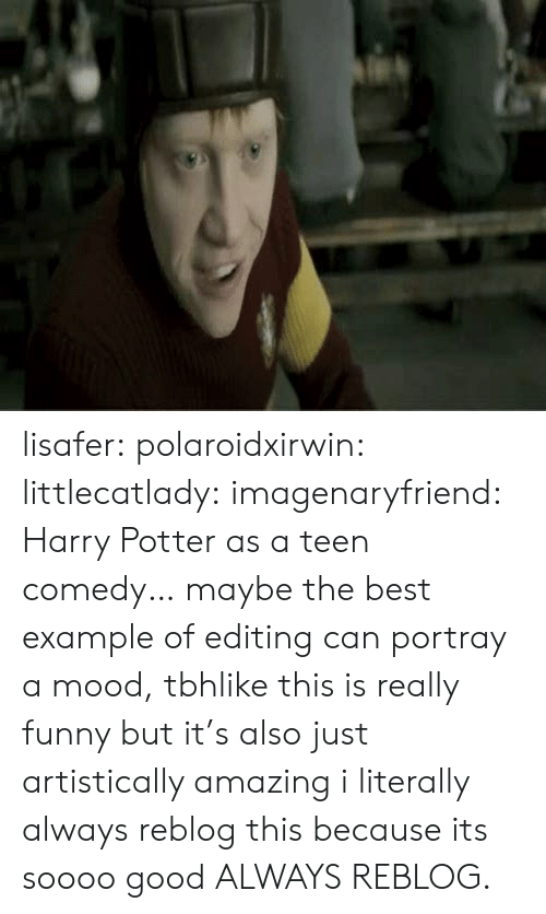 Funny, Harry Potter, and Mood: lisafer:  polaroidxirwin:  littlecatlady:  imagenaryfriend:  Harry Potter as a teen comedy…  maybe the best example of editing can portray a mood, tbhlike this is really funny but it's also just artistically amazing  i literally always reblog this because its soooo good  ALWAYS REBLOG.