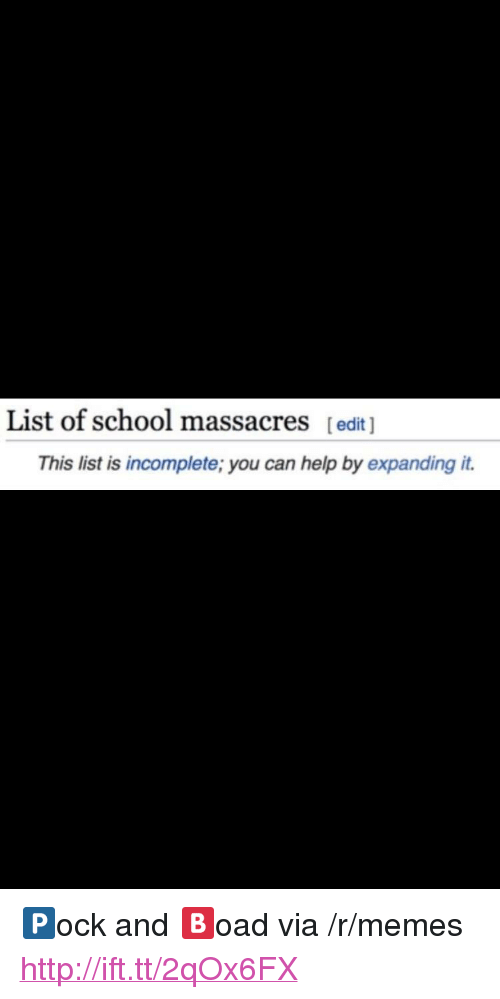 """Memes, School, and Help: List of school massacres [edit ]  This list is incomplete; you can help by expanding it. <p>🅿️ock and 🅱️oad via /r/memes <a href=""""http://ift.tt/2qOx6FX"""">http://ift.tt/2qOx6FX</a></p>"""
