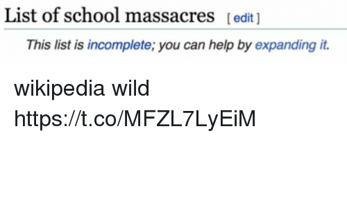 School, Wikipedia, and Help: List of school massacres [edit )  This list is incomplete; you can help by expanding it. wikipedia wild https://t.co/MFZL7LyEiM
