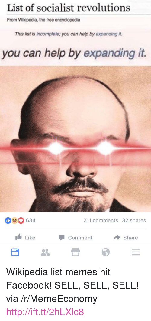 """Facebook, Memes, and Wikipedia: List of socialist revolutions  From Wikipedia, the free encyclopedia  This list is incomplete; you can help by expanding it.  you can help by expanding it.  0634  211 comments 32 shares  Like  Comment  Share <p>Wikipedia list memes hit Facebook! SELL, SELL, SELL! via /r/MemeEconomy <a href=""""http://ift.tt/2hLXlc8"""">http://ift.tt/2hLXlc8</a></p>"""